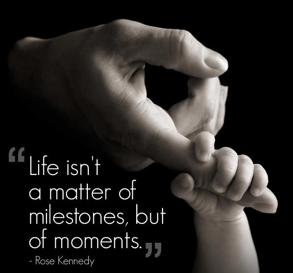 Life is not a matter of milestones